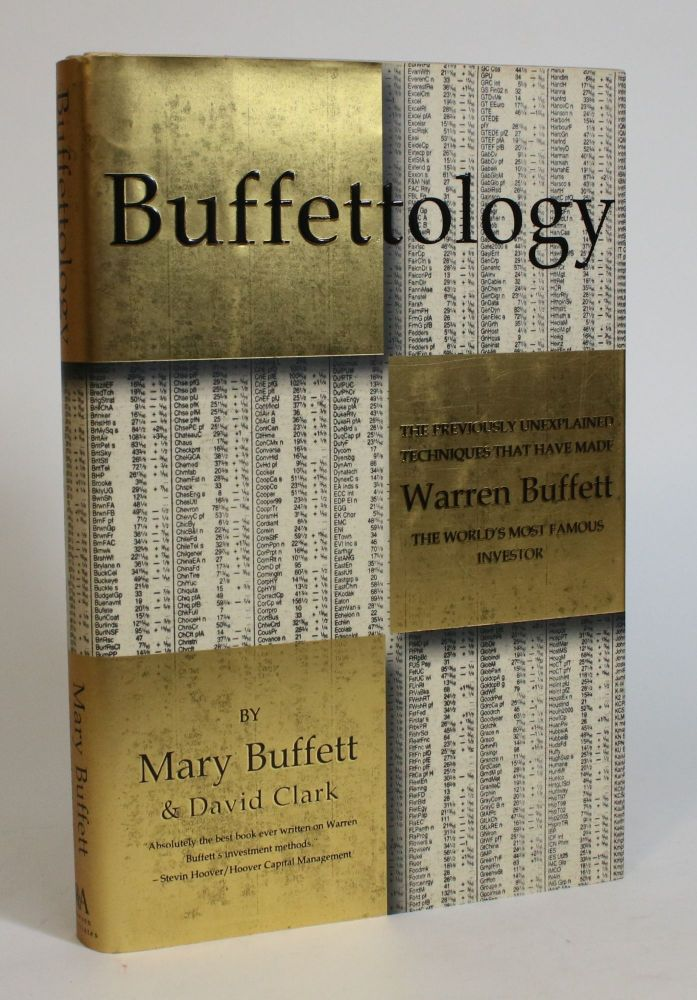 Buffettology: The Previously Unexplained Techniques That Have Made Warren Buffett the World's Most Famous Investor. Mary Buffett, David Clark.