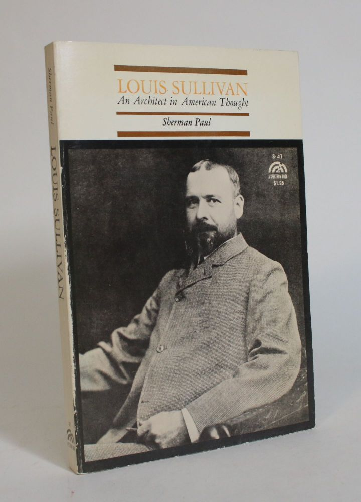 Louis Sullivan: An Architect of American Thought. Sherman Paul.