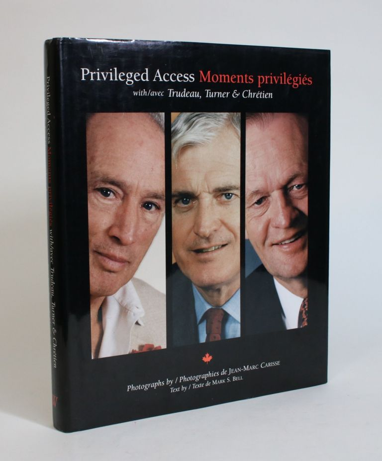 Privileged Access/Moments Privilegies with/avec Trudeau, Turner, & Chretien. Jean-Marc Carisse, Mark S. Bell, photographs, text.