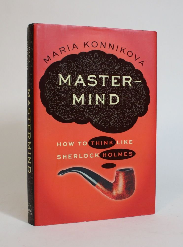 Mastermind: How to Think Like Sherlock Holmes. Maria Konnikova.