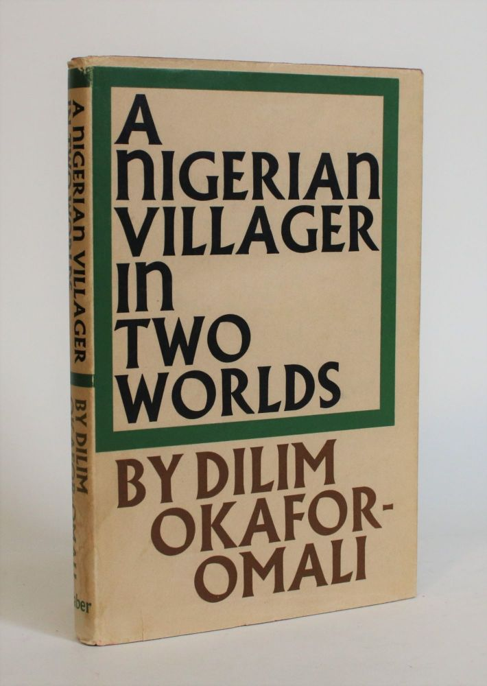 A Nigerian Villager in Two Worlds. Dilim Okafor-Omali.
