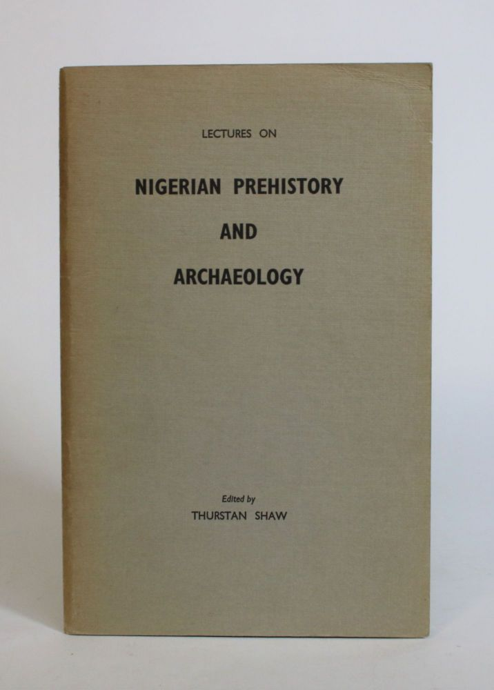 Lectures on Nigerian Prehistory and Archaeology. Thurstan Shaw.