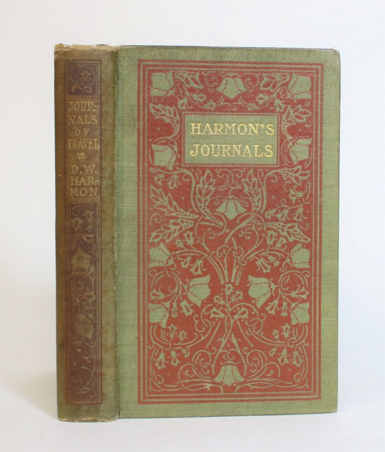 A Journal of Voyages and Travels in The Interior of North America, Between the 47th and 58th Degrees of N. Lt., extending from Montreal nearly to The Pacific, a Distance of About 5,000 Miles. Daniel Williams Harmon.