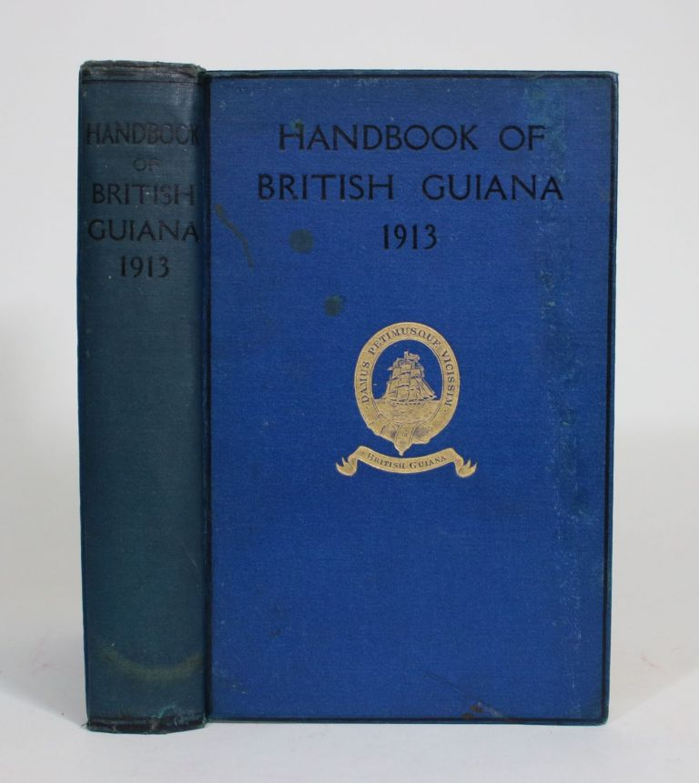 The British Guiana Handbook 1913. Containing General and Statistical Information concerning the Colony, Its Industries, Manufactures and Commerce. Alleyne Leechman.