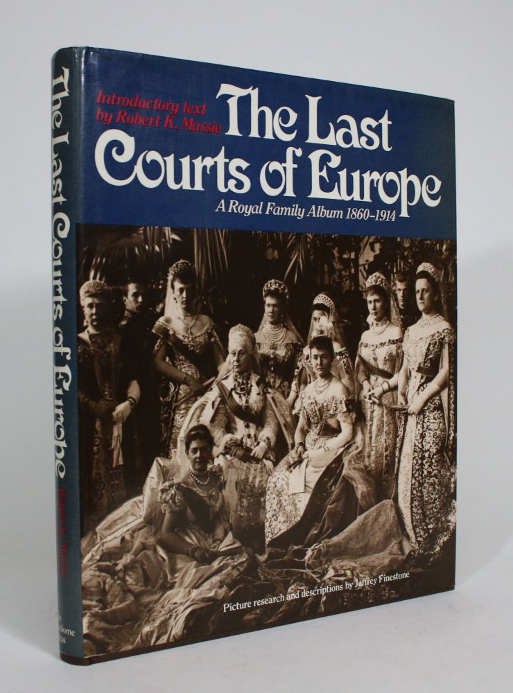 The Last Courts of Europe: A Royal Family Album 1860-1914. Robert K. Massie.