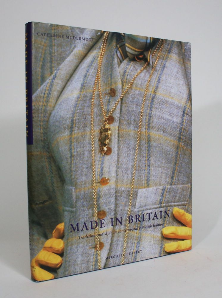 Made In Britain: Tradition and Style in Contemporary British Fashion. Catherine McDermott.