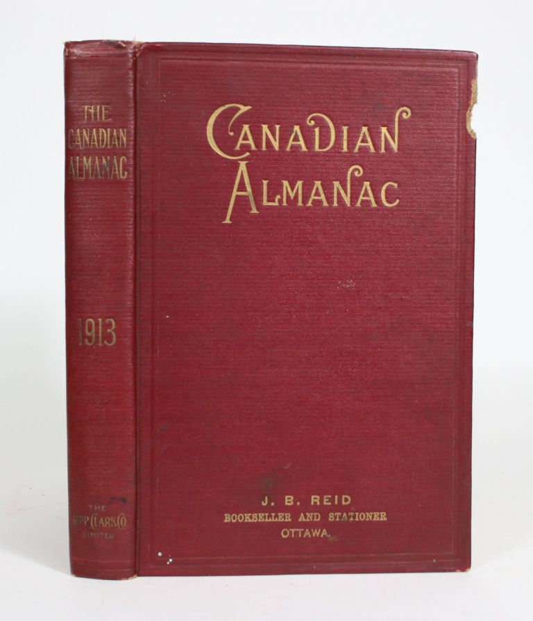 The Canadian Almanac and Miscellaneous Directory for The Year 1913. Containing full and Authentic Commercial, Statistical, Astronomical, Departmental, Ecclesiastical, Educational, Financial and General Information. Arnold W. Thomas.