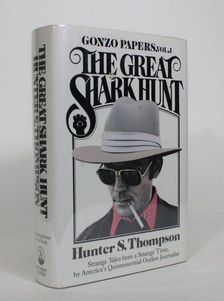 The Great Shark Hunt: Strange Tales from a Strange Time (Gonzo Papers, Vol. I). Hunter S. Thompson.