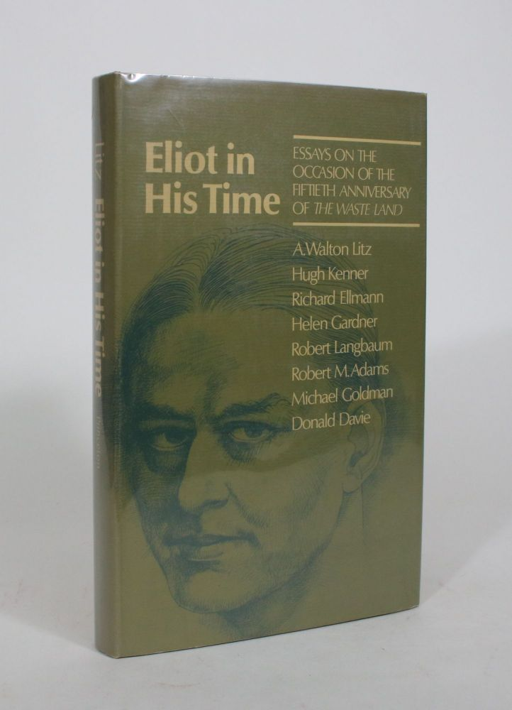 Eliot in his Time: Essays on the Occasion of the Fiftieth Anniversary of The Waste Land. A. Walton Litz.