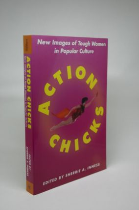 Action Chicks: New Images of Tough Women in Popular Culture. Sherrie Inness A
