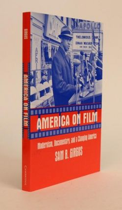 America on Film: Modernism, Documentary, and a Changing America. Sam Girgus B