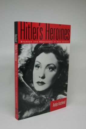 Hitler's Heroines: Stardom and Womanhood in Nazi Cinema. Antje Ascheid