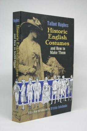 Historic English Costumes and How to Make Them. Talbot Hughes