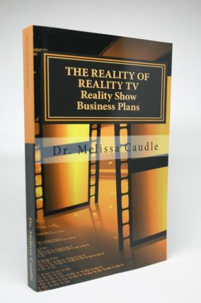 The Reality of Reality TV: Reality Show Business Plans. Dr. Melissa Caudle