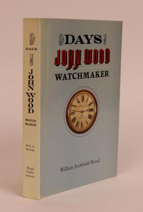 The Days of John Wood, Watchmaker. William Archibald Wood