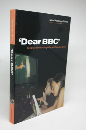 'Dear BBC': Children, Television Storytelling and the Public Sphere. Maire Messenger Davies