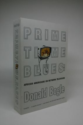 Prime Time Blues: African Americans on Network Television. Donald Bogle