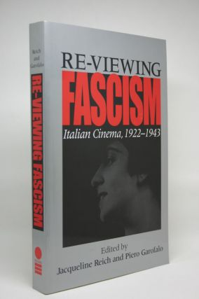 Re-Viewing Fascism: Italian Cinema, 1922-1943. Jacqueline Reich, Piero Garofalo