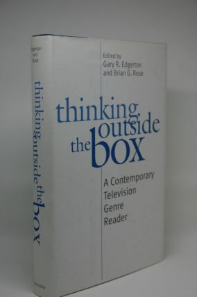 Thinking Outside the Box: A Contemporary Television Genre Reader. Gary R. Edgerton, Brian G. Rose