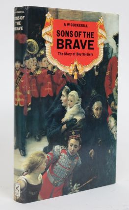 Sons of the Brave: The Story of Boy Soldiers. A. W. Cockerill