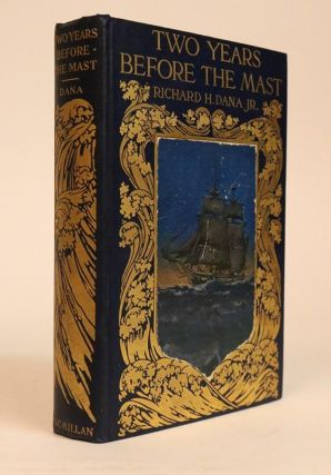 Two Years Before the Mast, a Personal Narrative of Life at Sea, With an Introduction By Sir...