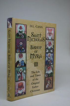 Saint Nicholas. Bishop of Myra. The Life and Times of the Original Father Christmas. D. L. Cann
