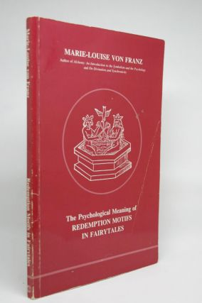 The Psychological Meaning of Redemption Motifs in Fairytales. Marie-Louise Von Franz.