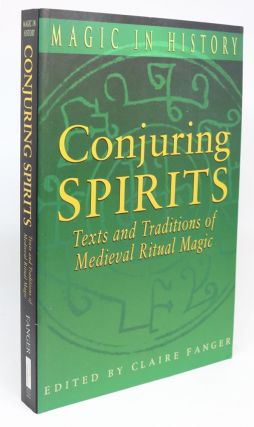 Conjuring Spirits. Texts and Traditions of Medieval Ritual Magic [Magic in History Series]. Claire Fanger.