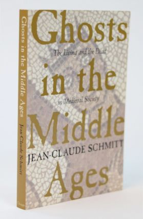 Ghosts in the Middle Ages. The Living Dead in Medieval Society. Jean-Claude Schmitt