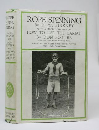 Rope Spinning. With a Special Chapter on How to Use the Lariat By Don Potter. D. W. Pinkey