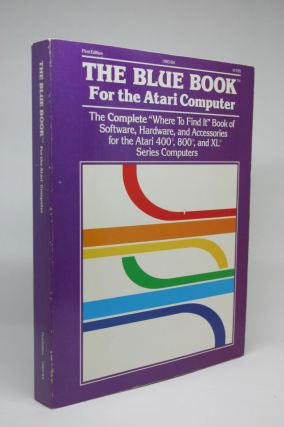 "The Blue Book for the Atari Computer. The Complete ""Where to Find It"" Book of Software, Hardware,..."