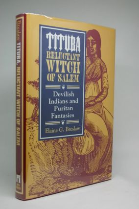 Tituba. Reluctant Witch of Salem. Devilish Indians and Puritan Fantasies. Elaine G. Breslaw