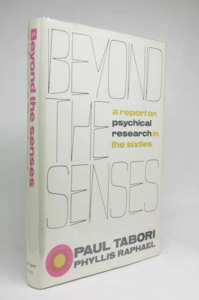 Beyond The Senses. A Report of Psychical Research in the Sixties. Paul Tabori, Phyllis Raphael