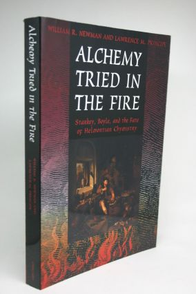 Alchemy Tried in the Fire. Starkey, Boyle, and the Fate of Helmontian Chymistry. William R....
