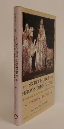 The Secret History of Hermes Trismegistus. Hermeticism from Ancient to Modern Times. Foreword By...