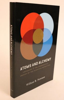 Atoms and Alchemy. Chymistry and the Experimental Origins of the Scientific Revolution. William...