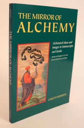 The Mirror of Alchemy. Alchemical Ideas and Images in Manuscripts and Books from Antiquity to the...