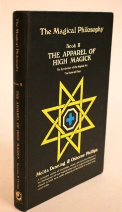 The Magical Philosophy. Book II: The Apparel of High Magick. Melita Denning, Osborne Phillips.