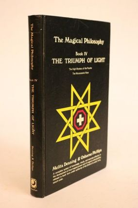 The Magical Philosophy. Book IV. The Triumph of Light. Melita Denning, Osborne Phillips.