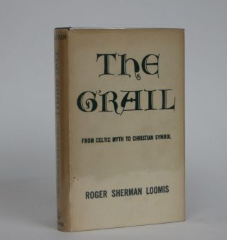 The Grail. From Celtic Myth to Christian Symbol. Roger Sherman Loomis