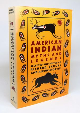American Indian Myths and Legends [Pantheon Fairy Tale and Folklore Library Series]. Richard...