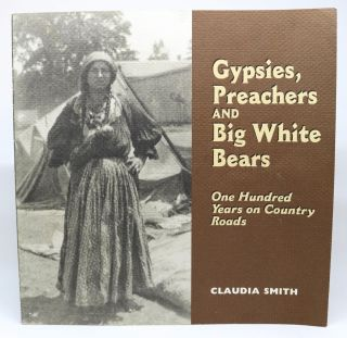 Gypsies, Preachers and Big White Bears. One Hundred Years on Country Roads. Claudia Smith
