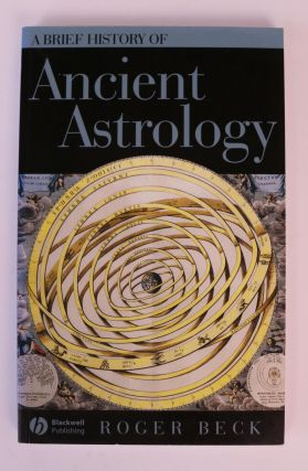 A Brief History of Ancient Astrology [Brief Histories of the Ancient World Series]. Roger Beck