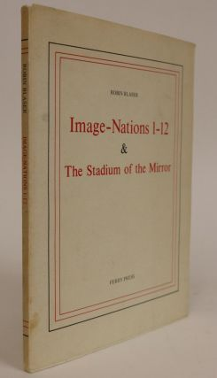 Image-Nations 1-12 & The Stadium of the Mirror. Robin Blaser