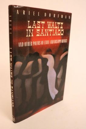 Last Waltz in Santiago and Other Poems of Exile and Disappearance. Translated By Edith Grossman...