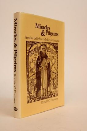 Miracles & Pilgrims. Popular Beliefs in Medieval England. Ronald C. Finucane