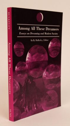Among All These Dreamers. Essays on Dreaming and Modern Society. Kelly Bulkeley