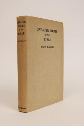 Greater Poems of the Bible. Metrical Versions, Biblical Forms, and Original Poems. Wilson MacDonald.