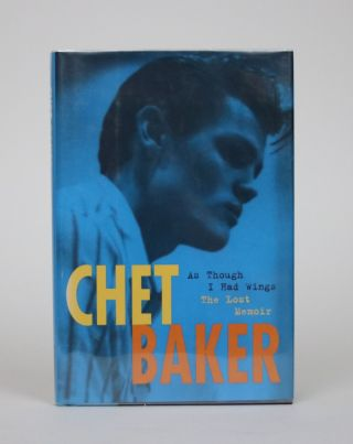As Though I Had Wings. The Lost Memoir. With an Introduction By Carol Baker. Chet Baker