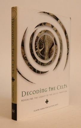 Decoding the Celts: Revealing the Legacy of the Celtic Tradition. Claire Hamilton, Steve Eddy